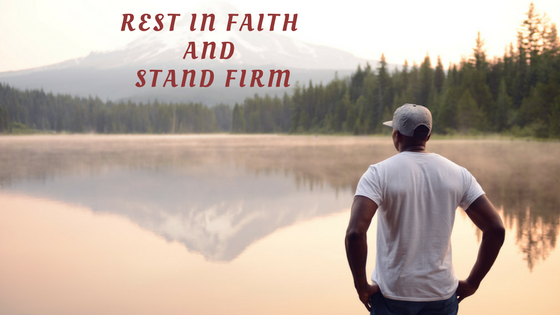 rest in faith and stand firm
