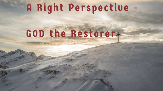 <strong><font color=Dark Red>A right perspective – God, the Restorer</font></strong>